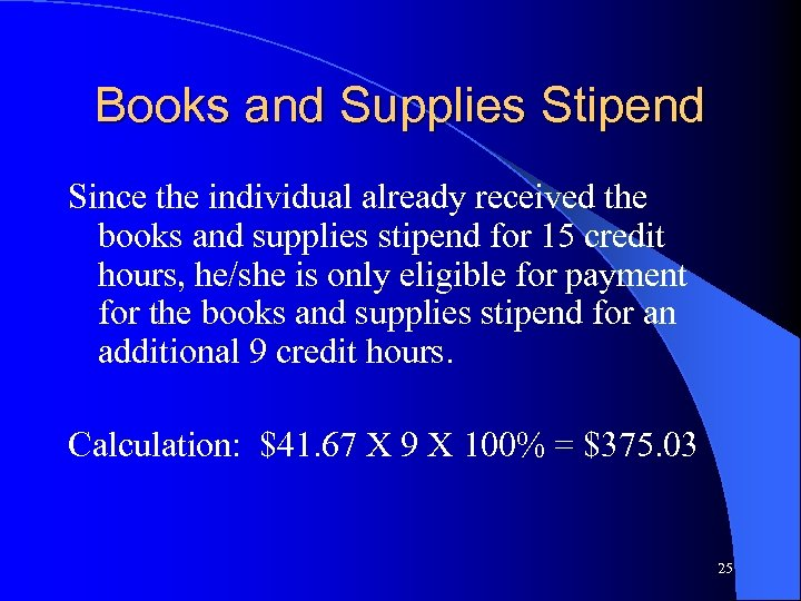 Books and Supplies Stipend Since the individual already received the books and supplies stipend
