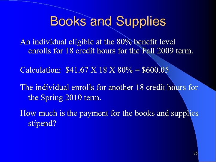 Books and Supplies An individual eligible at the 80% benefit level enrolls for 18