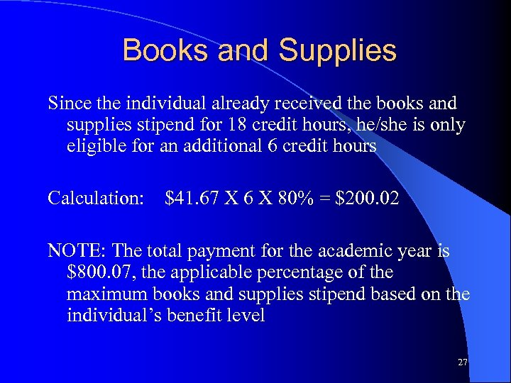 Books and Supplies Since the individual already received the books and supplies stipend for