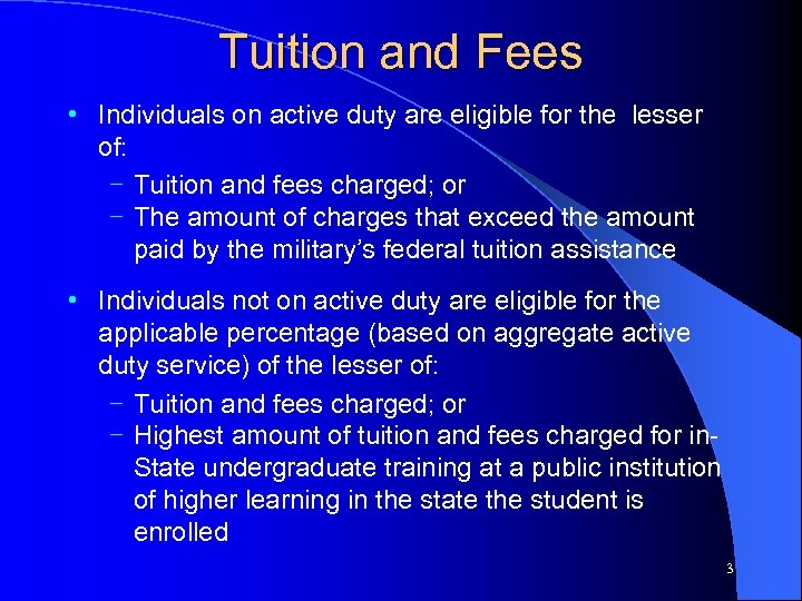 Tuition and Fees • Individuals on active duty are eligible for the lesser of: