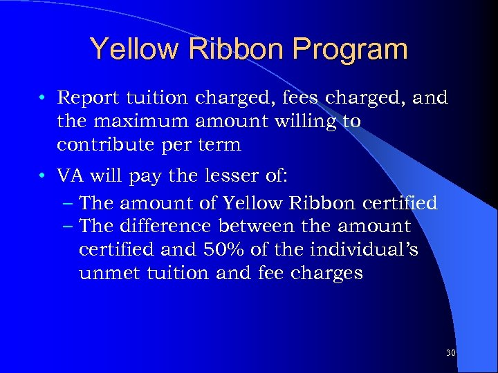 Yellow Ribbon Program • Report tuition charged, fees charged, and the maximum amount willing