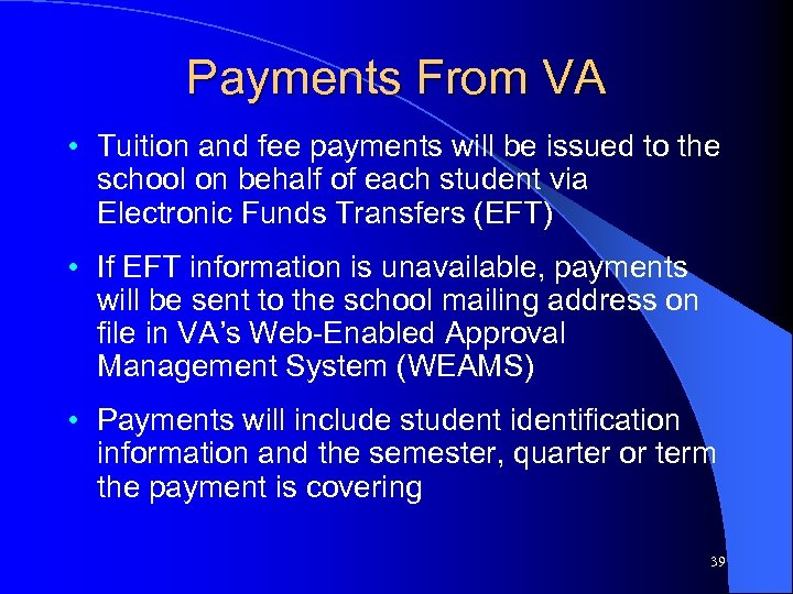 Payments From VA • Tuition and fee payments will be issued to the school