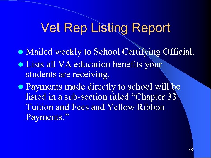 Vet Rep Listing Report l Mailed weekly to School Certifying Official. l Lists all