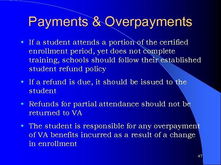 Payments & Overpayments • If a student attends a portion of the certified enrollment