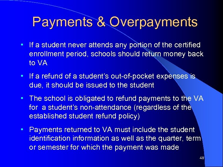 Payments & Overpayments • If a student never attends any portion of the certified