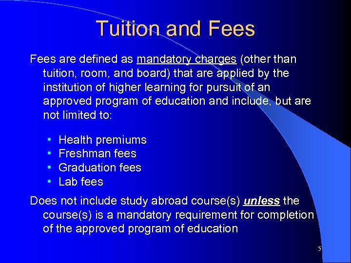 Tuition and Fees are defined as mandatory charges (other than tuition, room, and board)