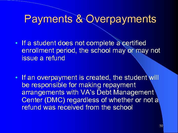 Payments & Overpayments • If a student does not complete a certified enrollment period,