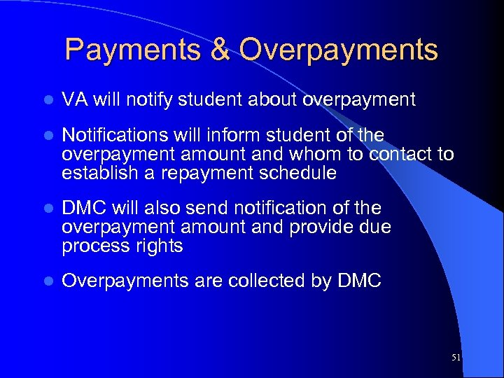 Payments & Overpayments l VA will notify student about overpayment l Notifications will inform