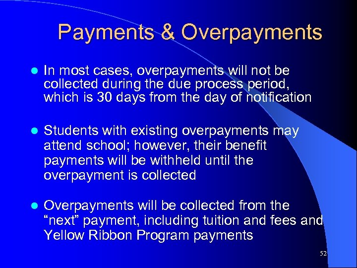Payments & Overpayments l In most cases, overpayments will not be collected during the