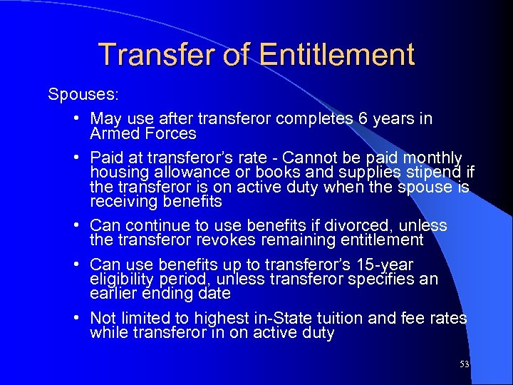 Transfer of Entitlement Spouses: • May use after transferor completes 6 years in Armed