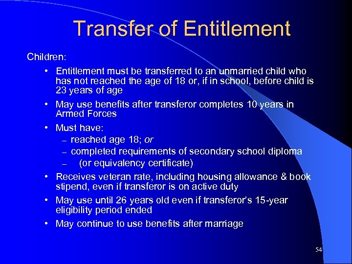 Transfer of Entitlement Children: • Entitlement must be transferred to an unmarried child who