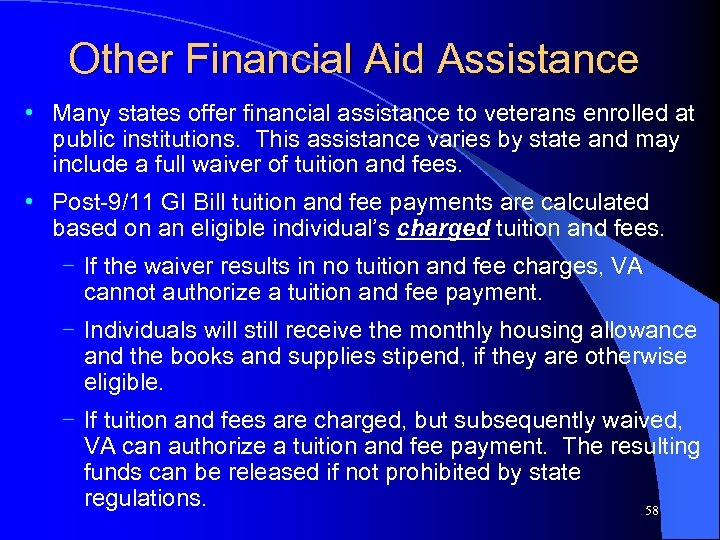 Other Financial Aid Assistance • Many states offer financial assistance to veterans enrolled at