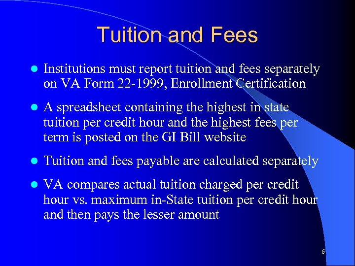 Tuition and Fees l Institutions must report tuition and fees separately on VA Form
