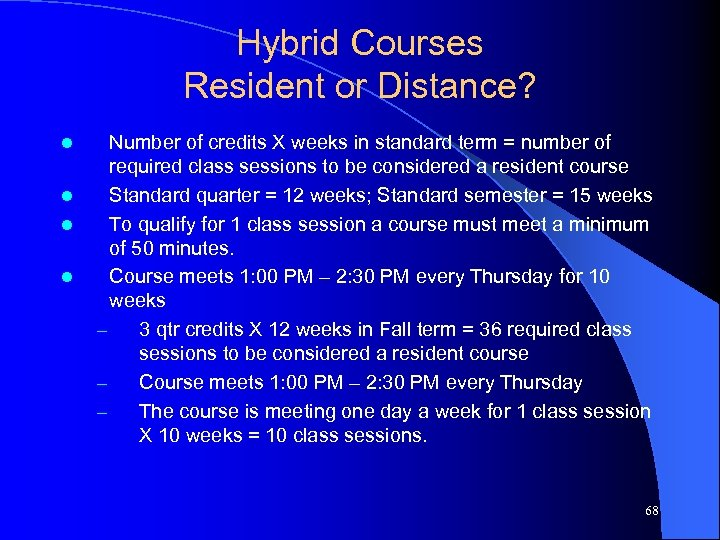 Hybrid Courses Resident or Distance? l l Number of credits X weeks in standard