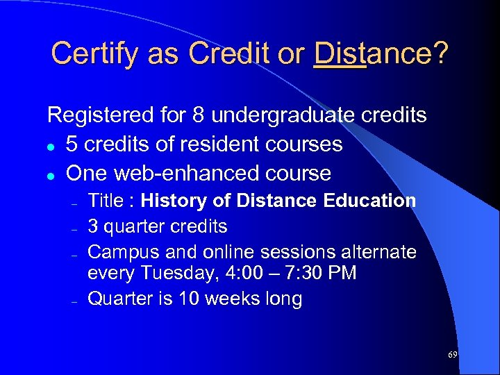 Certify as Credit or Distance? Registered for 8 undergraduate credits l 5 credits of