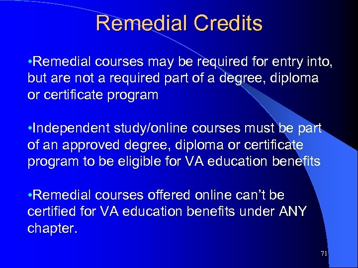 Remedial Credits • Remedial courses may be required for entry into, but are not