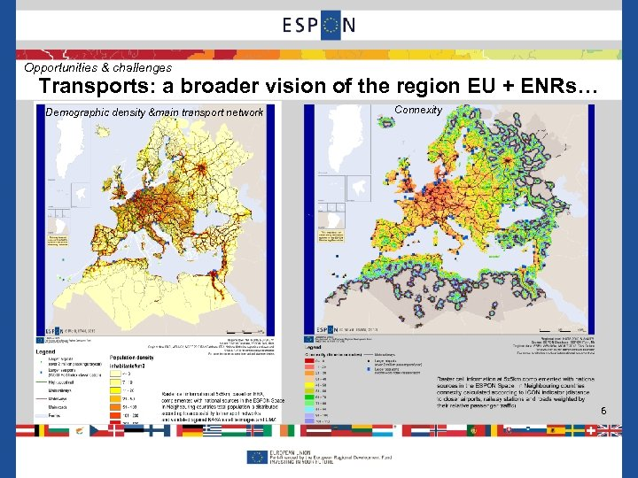 Opportunities & challenges Transports: a broader vision of the region EU + ENRs… Demographic