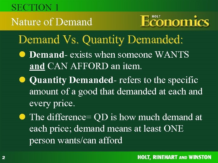 SECTION 1 Nature of Demand Vs. Quantity Demanded: l Demand- exists when someone WANTS