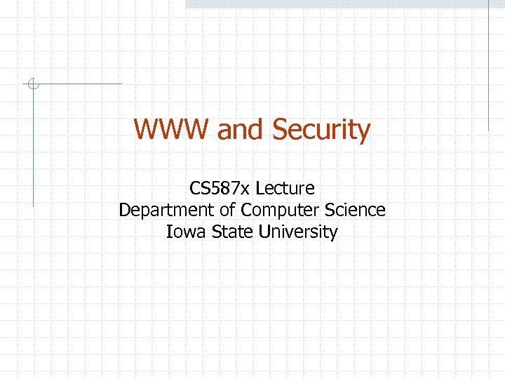 WWW and Security CS 587 x Lecture Department of Computer Science Iowa State University