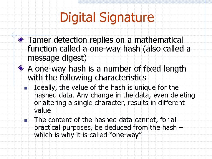 Digital Signature Tamer detection replies on a mathematical function called a one-way hash (also