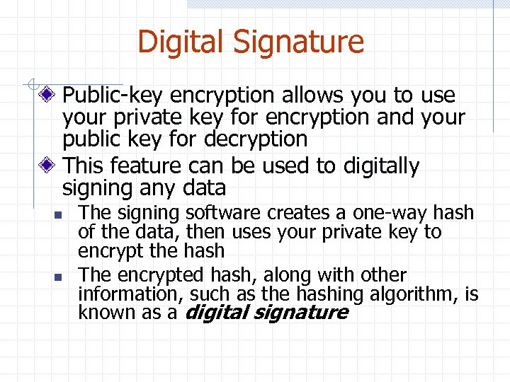 Digital Signature Public-key encryption allows you to use your private key for encryption and