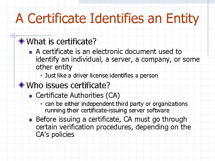 A Certificate Identifies an Entity What is certificate? n A certificate is an electronic