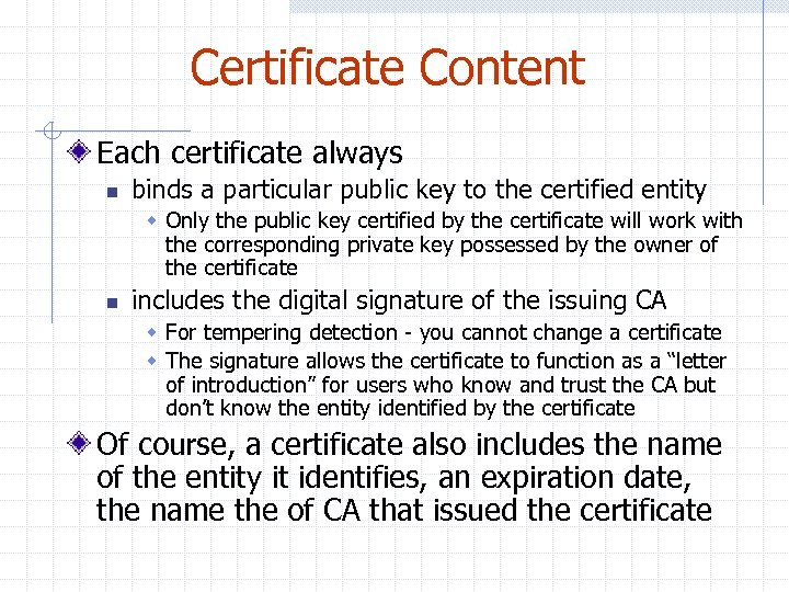 Certificate Content Each certificate always n binds a particular public key to the certified