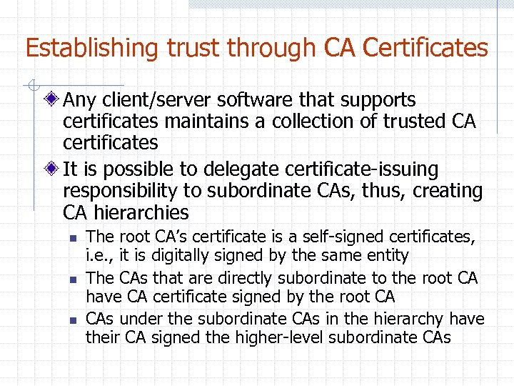 Establishing trust through CA Certificates Any client/server software that supports certificates maintains a collection