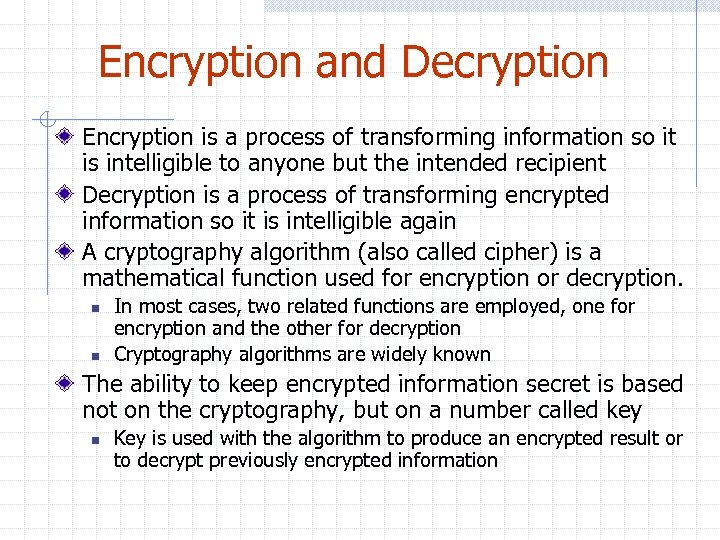 Encryption and Decryption Encryption is a process of transforming information so it is intelligible
