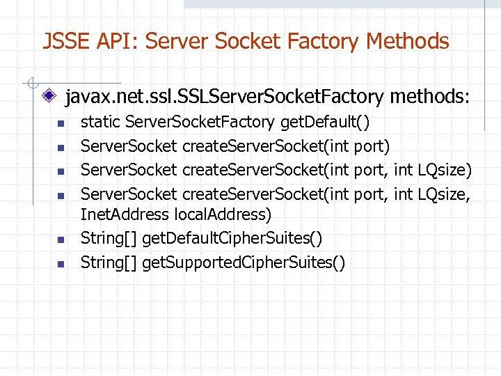 JSSE API: Server Socket Factory Methods javax. net. ssl. SSLServer. Socket. Factory methods: n
