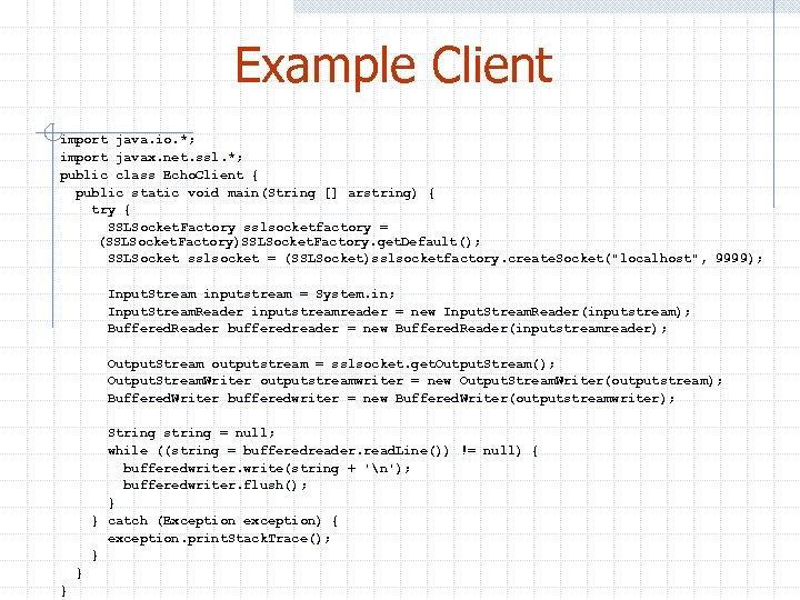 Example Client import java. io. *; import javax. net. ssl. *; public class Echo.