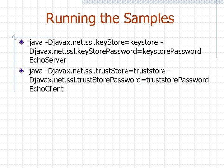Running the Samples java -Djavax. net. ssl. key. Store=keystore Djavax. net. ssl. key. Store.