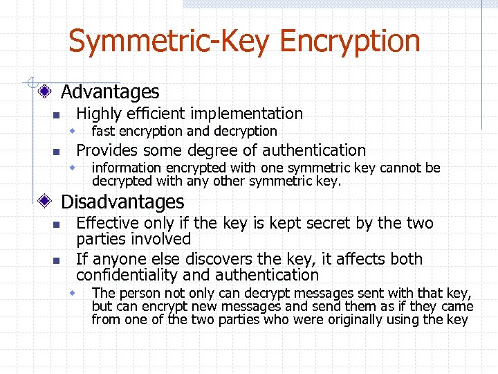 Symmetric-Key Encryption Advantages n Highly efficient implementation w n fast encryption and decryption Provides