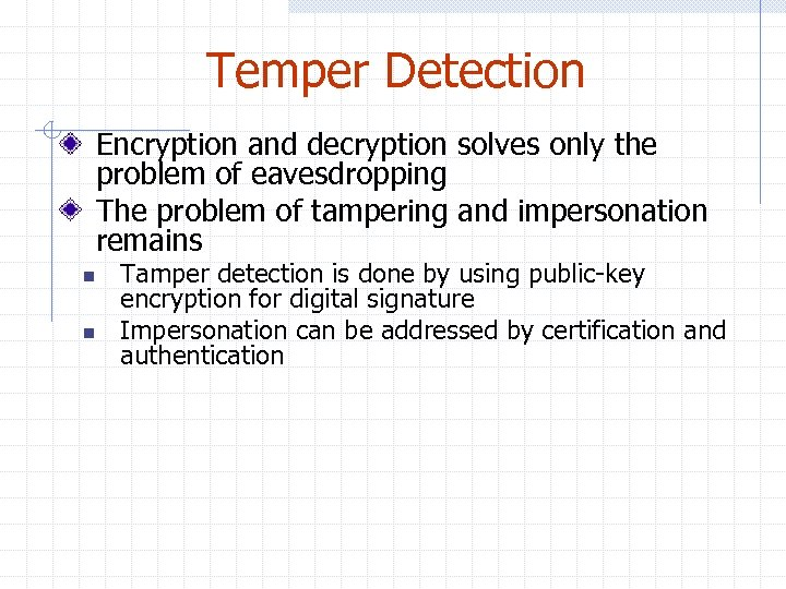 Temper Detection Encryption and decryption solves only the problem of eavesdropping The problem of