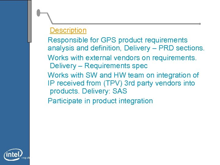 Description Responsible for GPS product requirements analysis and definition, Delivery – PRD sections. Works