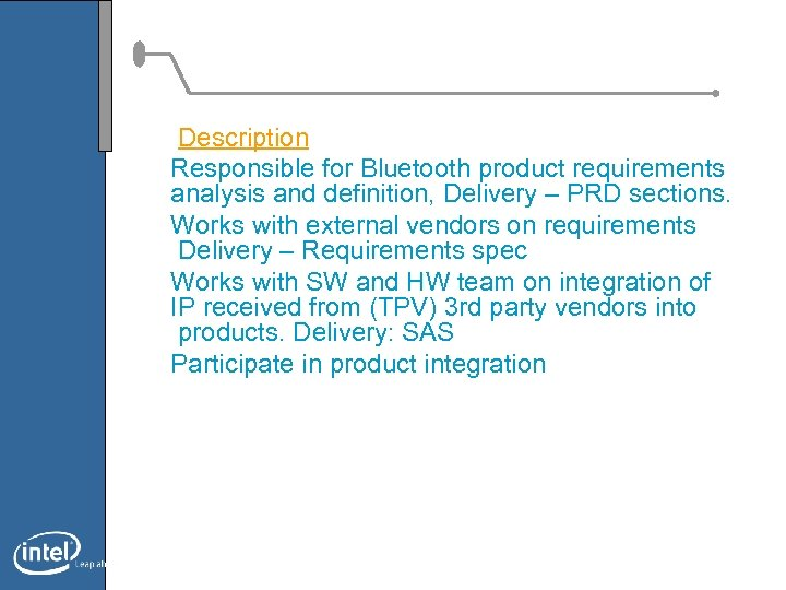 Description Responsible for Bluetooth product requirements analysis and definition, Delivery – PRD sections. Works