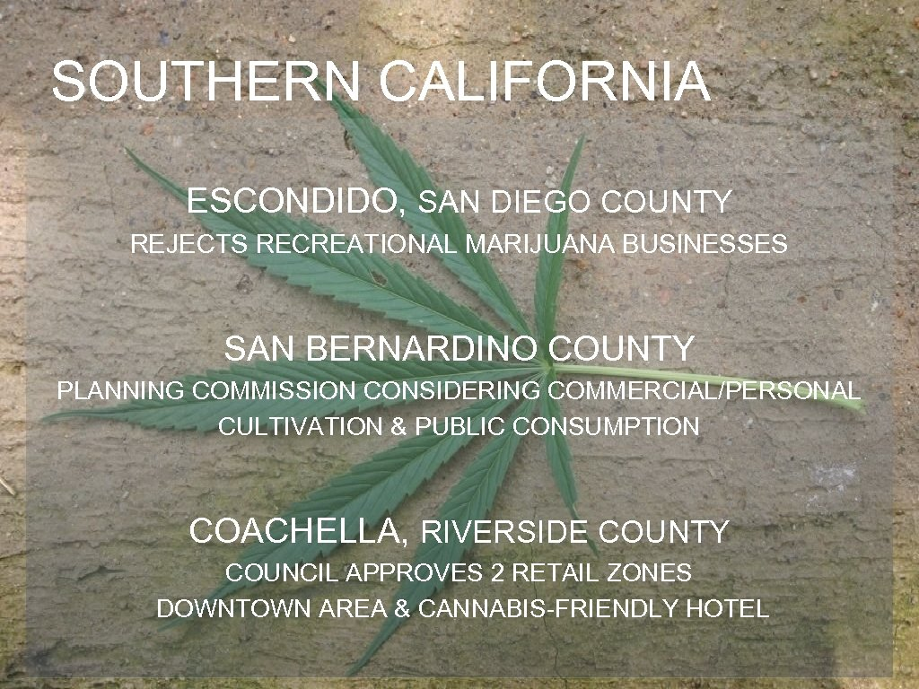 SOUTHERN CALIFORNIA ESCONDIDO, SAN DIEGO COUNTY REJECTS RECREATIONAL MARIJUANA BUSINESSES SAN BERNARDINO COUNTY PLANNING