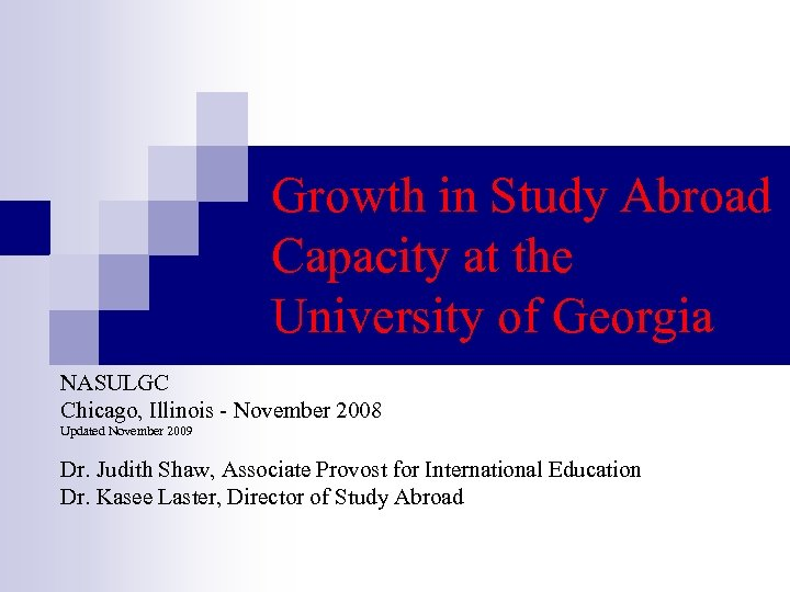 Growth in Study Abroad Capacity at the University of Georgia NASULGC Chicago, Illinois -