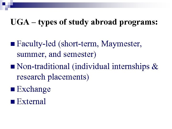 UGA – types of study abroad programs: n Faculty-led (short-term, Maymester, summer, and semester)