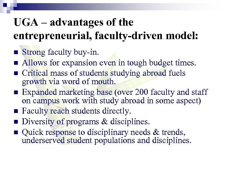 UGA – advantages of the entrepreneurial, faculty-driven model: n n n n Strong faculty