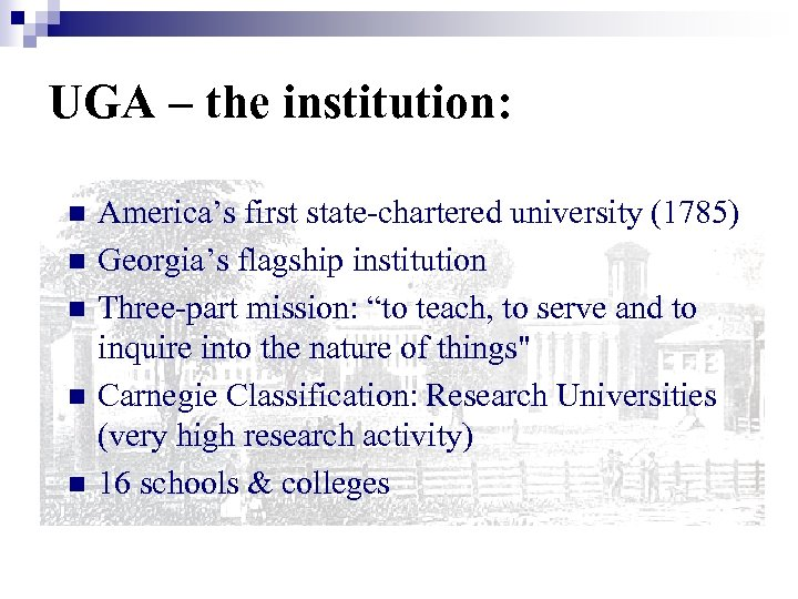 UGA – the institution: n n n America's first state-chartered university (1785) Georgia's flagship
