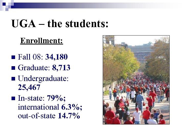 UGA – the students: Enrollment: Fall 08: 34, 180 n Graduate: 8, 713 n