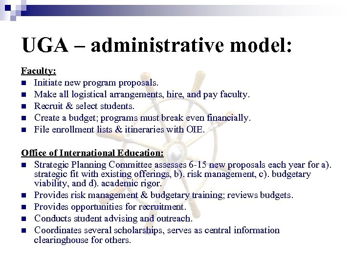 UGA – administrative model: Faculty: n Initiate new program proposals. n Make all logistical