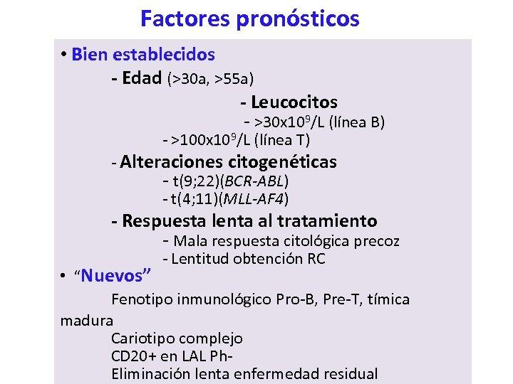 Factores pronósticos • Bien establecidos - Edad (>30 a, >55 a) - Leucocitos -