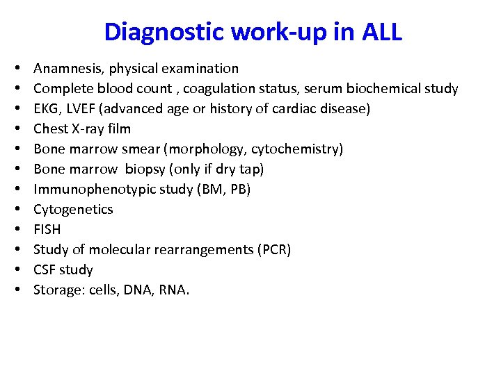 Diagnostic work-up in ALL • • • Anamnesis, physical examination Complete blood count ,