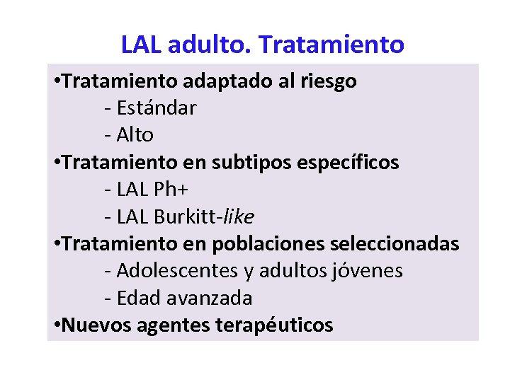 LAL adulto. Tratamiento • Tratamiento adaptado al riesgo - Estándar - Alto • Tratamiento