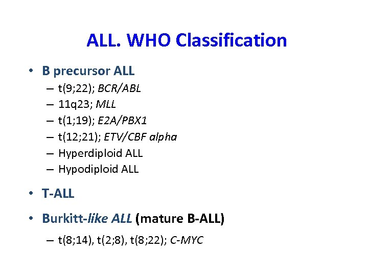 ALL. WHO Classification • B precursor ALL – – – t(9; 22); BCR/ABL 11