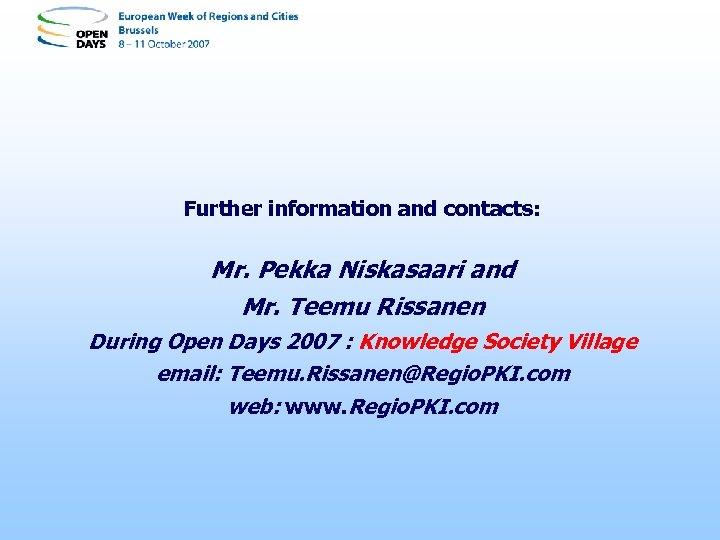 Further information and contacts: Mr. Pekka Niskasaari and Mr. Teemu Rissanen During Open Days