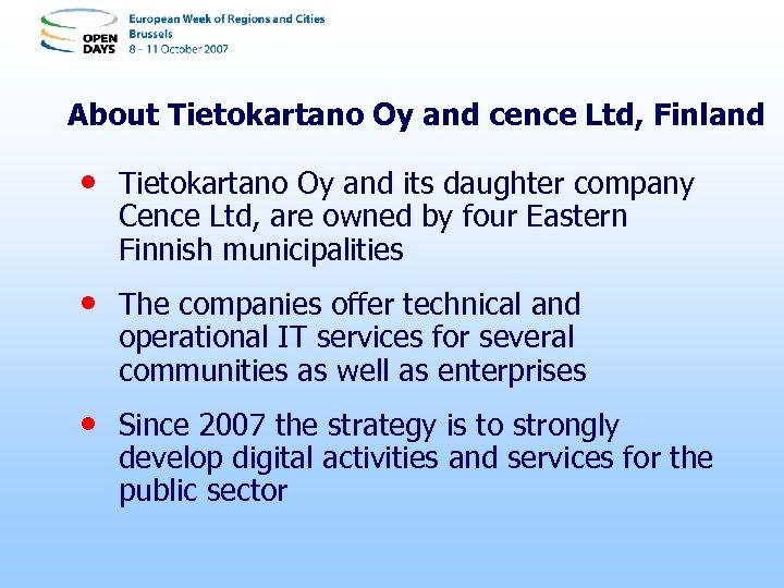 About Tietokartano Oy and cence Ltd, Finland • Tietokartano Oy and its daughter company