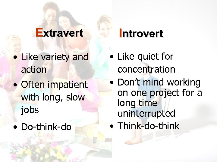 Extravert • Like variety and action • Often impatient with long, slow jobs •